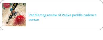 Paddlemag review of Vaaka paddle cadence sensor